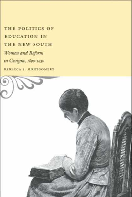 Books on Politics - The Politics of Education in the New South: Women and Reform in Georgia, 1890-19