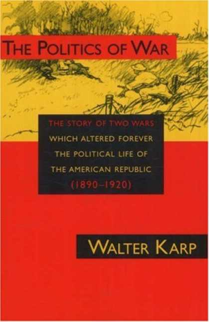 Books on Politics - The Politics of War: The Story of Two Wars Which Altered Forever the Political L