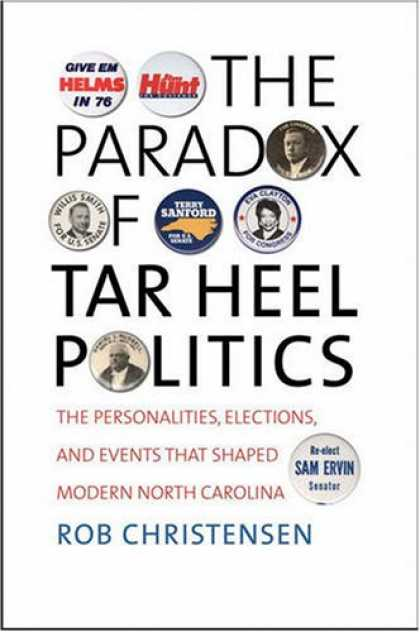 Books on Politics - The Paradox of Tar Heel Politics: The Personalities, Elections, and Events That