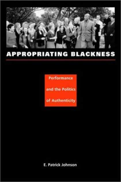 Books on Politics - Appropriating Blackness: Performance and the Politics of Authenticity