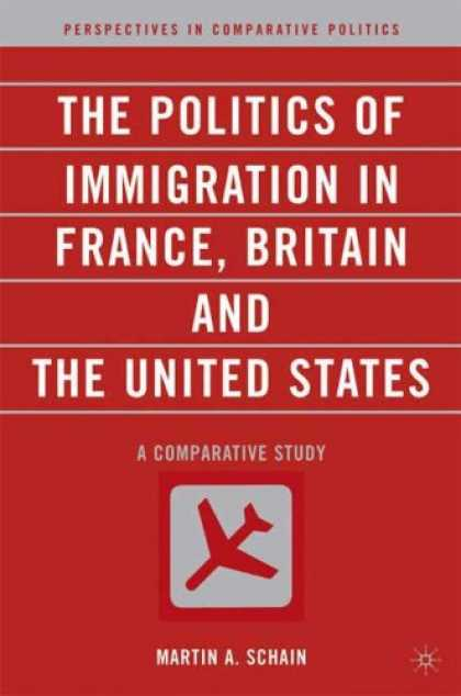 Books on Politics - The Politics of Immigration in France, Britain, and the United States: A Compara