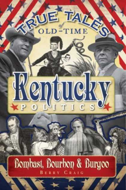 Books on Politics - True Tales of Old-Time Kentucky Politics: Bombast, Bourbon & Burgoo