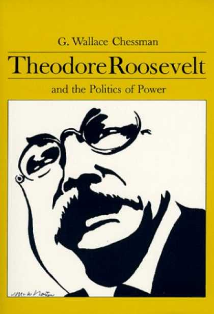 Books on Politics - Theodore Roosevelt and the Politics of Power