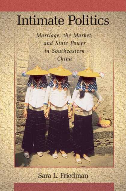 Books on Politics - Intimate Politics: Marriage, the Market, and State Power in Southeastern China (