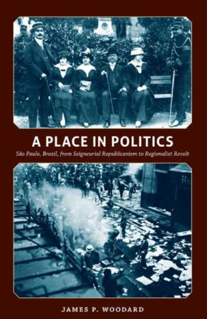 Books on Politics - A Place in Politics: São Paulo, Brazil, from Seigneurial Republicanism to Reg
