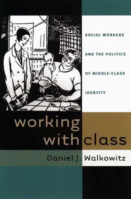 Books on Politics - Working with Class: Social Workers and the Politics of Middle-Class Identity