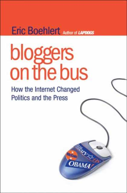 Books on Politics - Bloggers on the Bus: How the Internet Changed Politics and the Press
