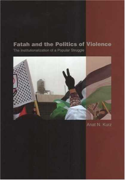 Books on Politics - Fatah and the Politics of Violence: The Institutionalization of a Popular Strugg