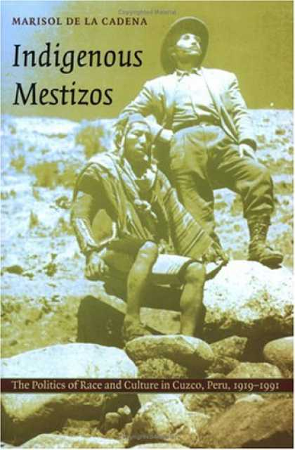 Books on Politics - Indigenous Mestizos: The Politics of Race and Culture in Cuzco, Peru, 19191991 (