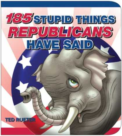 Books on Politics - 185 Stupid Things Republicans Have Said