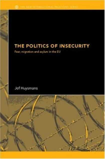 Books on Politics - The Politics of Insecurity Security, Migration & Asylum in the EU (The New Inte