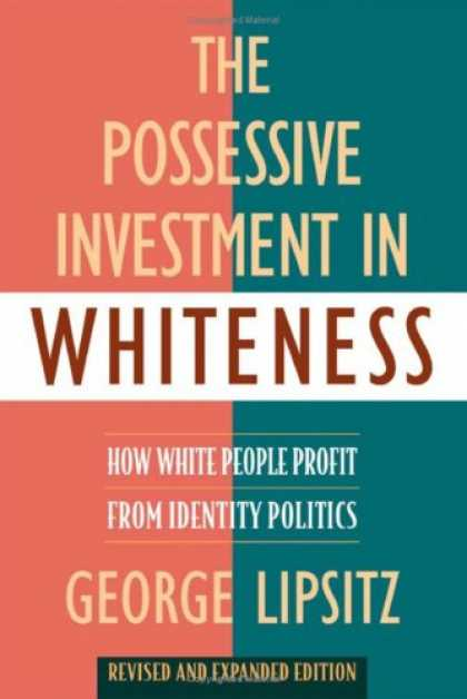 Books on Politics - The Possessive Investment in Whiteness: How White People Profit from Identity Po