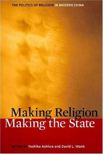Books on Politics - Making Religion, Making the State: The Politics of Religion in Modern China