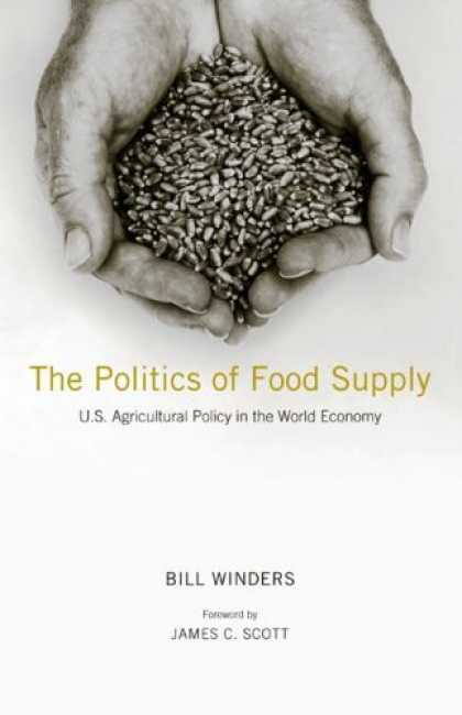 Books on Politics - The Politics of Food Supply: U.S. Agricultural Policy in the World Economy (Yale