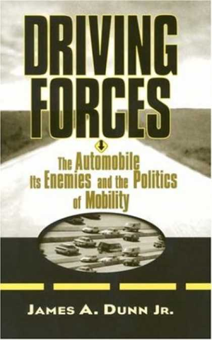 Books on Politics - Driving Forces: The Automobile, Its Enemies, and the Politics of Mobility