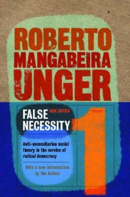 Books on Politics - False Necessity: Anti-Necessitarian Social Theory in the Service of Radical Demo