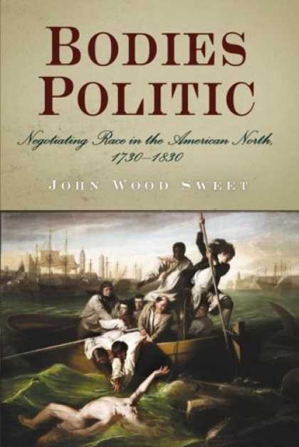 Books on Politics - Bodies Politic: Negotiating Race in the American North, 1730-1830