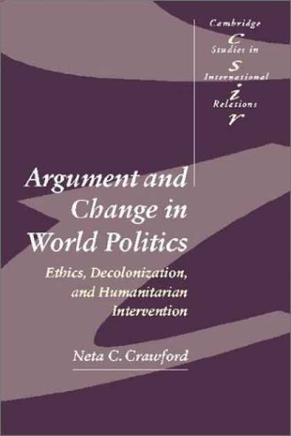 Books on Politics - Argument and Change in World Politics: Ethics, Decolonization, and Humanitarian