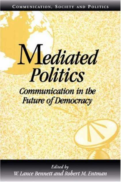 Books on Politics - Mediated Politics: Communication in the Future of Democracy (Communication, Soci