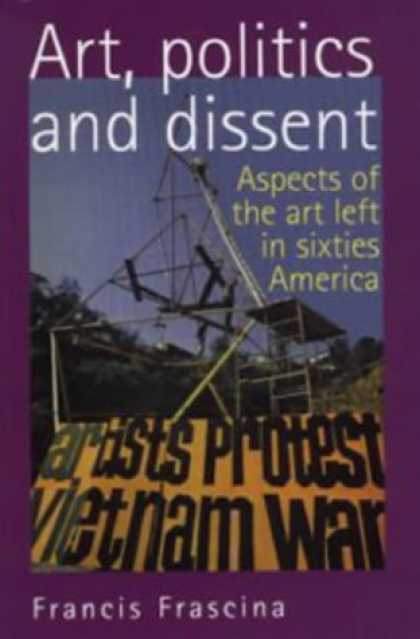 Books on Politics - Art, Politics and Dissent: Aspects of the Art Left in Sixties America