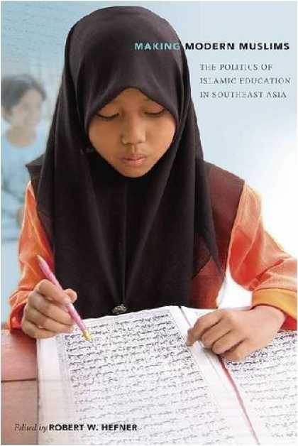 Books on Politics - Making Modern Muslims: The Politics of Islamic Education in Southeast Asia