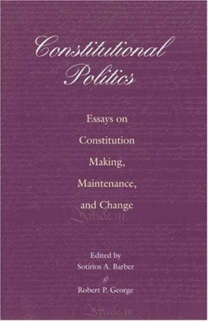 Books on Politics - Constitutional Politics: Essays on Constitution Making, Maintenance, and Change.
