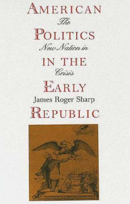 Books on Politics - American Politics in the Early Republic: The New Nation in Crisis