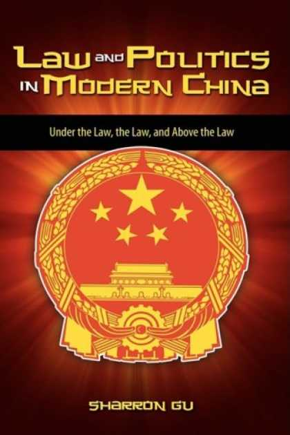Books on Politics - Law and Politics in Modern China: Under the Law, the Law, and Above the Law