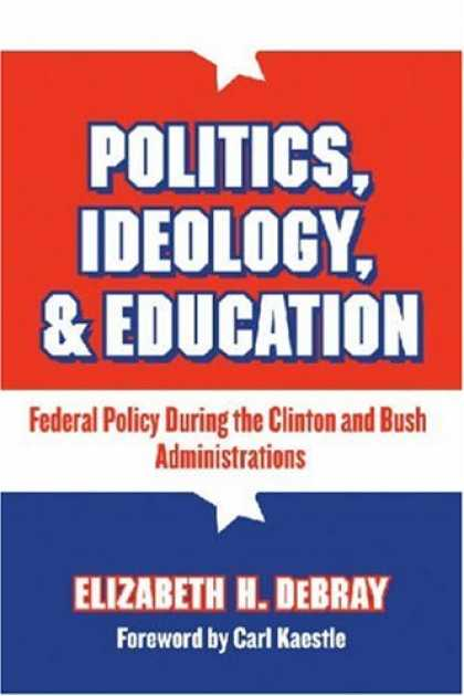 Books on Politics - Politics, Ideology & Education: Federal Policy During the Clinton and Bush Admin