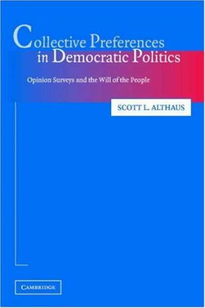 Books on Politics - Collective Preferences in Democratic Politics: Opinion Surveys and the Will of t