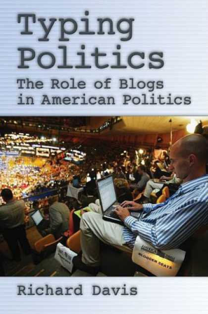 Books on Politics - Typing Politics: The Role of Blogs in American Politics