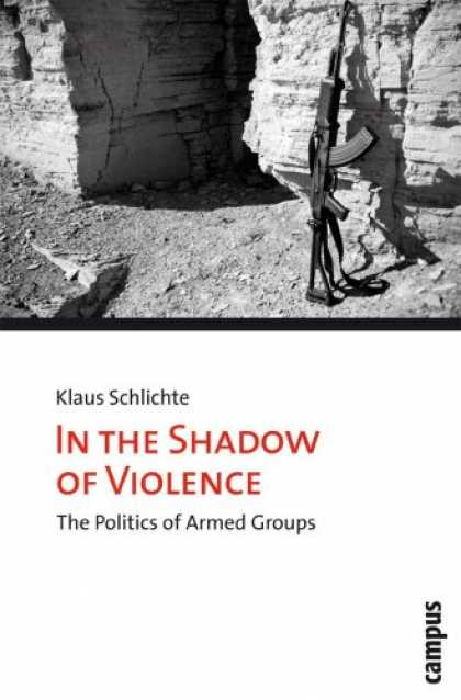 Books on Politics - In the Shadow of Violence: The Politics of Armed Groups (Micropolitics of Violen
