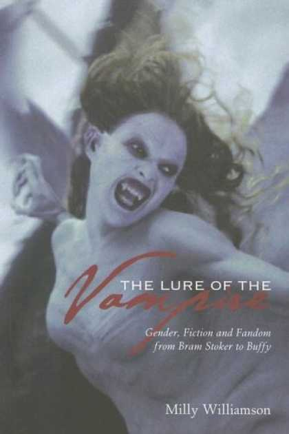 Buffy the Vampire Slayer Books - The Lure of the Vampire: Gender, Fiction and Fandom from Bram Stoker to Buffy th