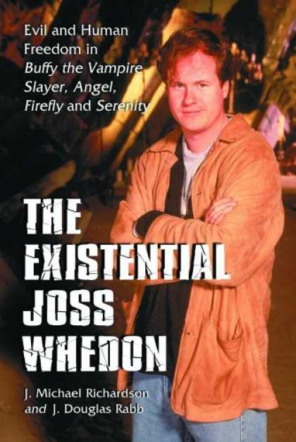 Buffy the Vampire Slayer Books - Existential Joss Whedon: Evil And Human Freedom in Buffy the Vampire Slayer, Ang