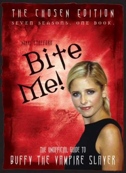 Buffy the Vampire Slayer Books - Bite Me!: The Chosen Edition The Unofficial Guide to Buffy The Vampire Slayer (