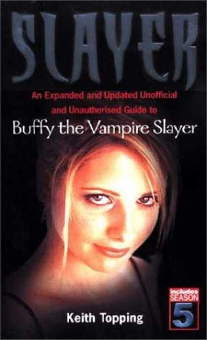 Buffy the Vampire Slayer Books - Slayer: An Expanded and Updated Unofficial and Unauthorized Guide to Buffy the V