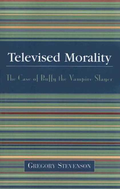 Buffy the Vampire Slayer Books - Televised Morality: The Case of Buffy the Vampire Slayer
