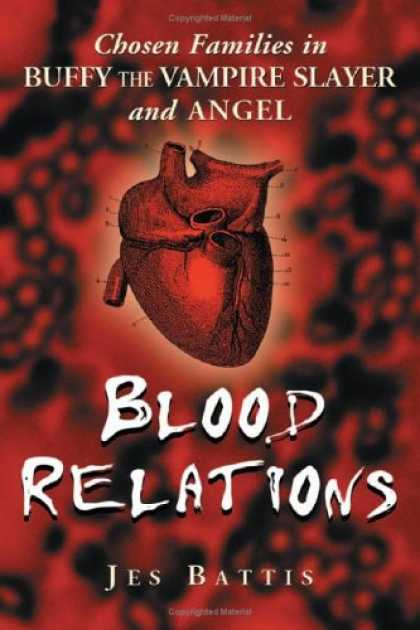 Buffy the Vampire Slayer Books - Blood Relations: Chosen Families In Buffy The Vampire Slayer And Angel