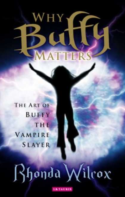 Buffy the Vampire Slayer Books - Why Buffy Matters: The Art of Buffy the Vampire Slayer