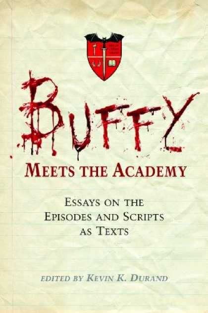 Buffy the Vampire Slayer Books - <I>Buffy</I> Meets the Academy: Essays on the Episodes and Scripts as Texts