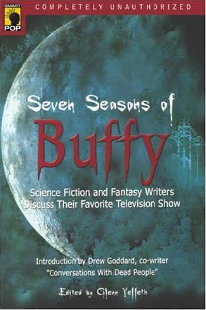 Buffy the Vampire Slayer Books - Seven Seasons of Buffy: Science Fiction and Fantasy Writers Discuss Their Favori