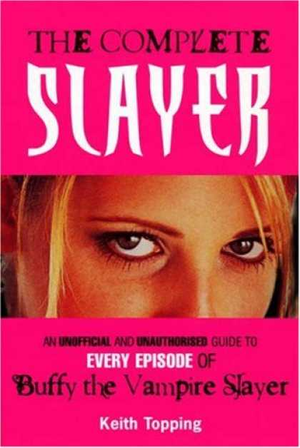 Buffy the Vampire Slayer Books - The Complete Slayer: An Unofficial and Unauthorized Guide to Every Episode of Bu