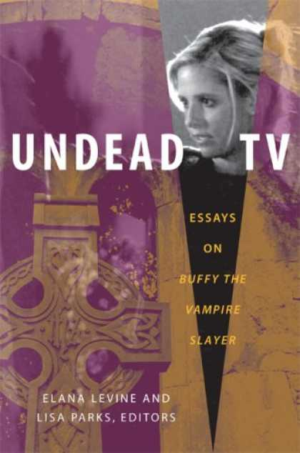 Buffy the Vampire Slayer Books - Undead TV: Essays on Buffy the Vampire Slayer