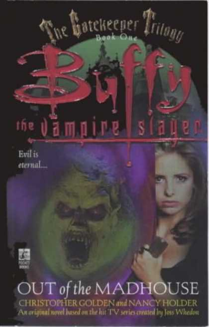 Buffy the Vampire Slayer Books - The Gatekeeper Trilogy, Book One: Out of the Madhouse (Buffy the Vampire Slayer)