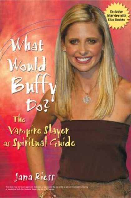 Buffy the Vampire Slayer Books - What Would Buffy Do: The Vampire Slayer as Spiritual Guide