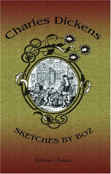 Charles Dickens Books - Sketches by Boz: With the Illustrations, and an Introduction Biographical and Bi
