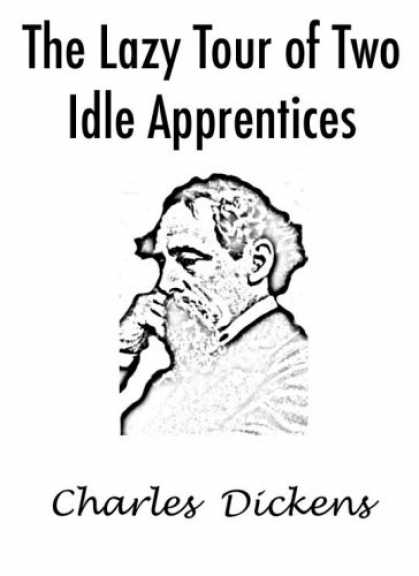 Charles Dickens Books - THE LAZY TOUR OF TWO IDLE APPRENTICES (CHARLES DICKENS CLASSIC STORY)