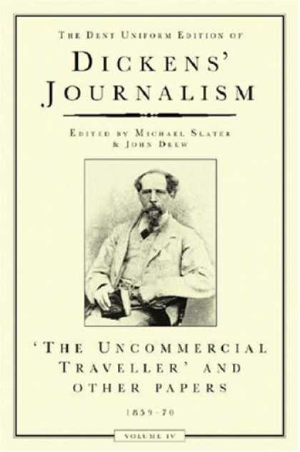 Charles Dickens Books - Dickens' Journalism: Uncommercial Traveller v.4 (Vol 4)