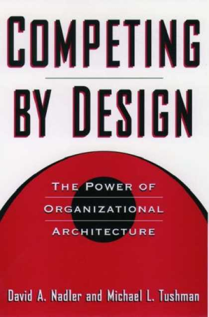 Design Books - Competing by Design: The Power of Organizational Architecture
