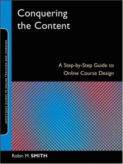 Design Books - Conquering the Content: A Step-by-Step Guide to Online Course Design (Online Tea
